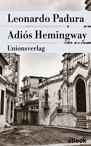 Adiós Hemingway: Mario Conde ermittelt in Havanna. Kriminalroman (Unionsverlag Taschenbücher 614)