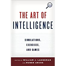 The Art of Intelligence: Simulations, Exercises, and Games (Security and Professional Intelligence Education Series) by William J. Lahneman (Editor), Ruben Arcos (Editor) (16-Mar-2014) Hardcover