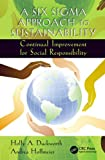 A Six Sigma Approach to Sustainability: Continual Improvement for Social Responsibility (Systems Innovation Book Series)
