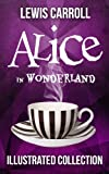 Image de Alice in Wonderland: The Complete Collection (Illustrated Alice's Adventures in Wonderland, Illustrated Through the Looking Glass,