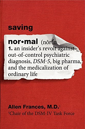 Saving Normal: An Insider's Revolt Against Out-of-Control Psychiatric Diagnosis, DSM-5, Big Pharma, and the Medicalization of Ordinary Life by Allen, M.D. Frances (2013-05-14)