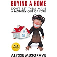 Buying a Home: Don't Let Them Make a Monkey Out of You!: 2017 Edition (English Edition)