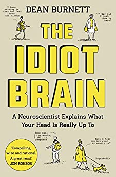 the-idiot-brain-a-neuroscientist-explains-what-your-head-is-really-up-to-english-edition