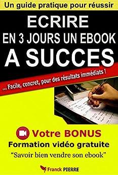 Écrire en 3 jours un ebook à succès: Techniques, méthodes et secrets pour des résultats immédiats