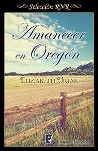 Amanecer en Oregón : 2º libro par Elizabeth Urian