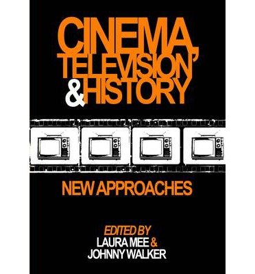 [(Cinema, Television and History: New Approaches)] [Author: Laura Mee] published on (March, 2014)