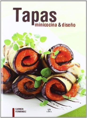 Tapas: Minicocina & diseno / Mini Cuisine & Design by Fernandez, Carmen (2012) Hardcover