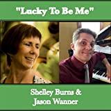 Lucky to Be Me, Shelley Burns & Jason Wanner