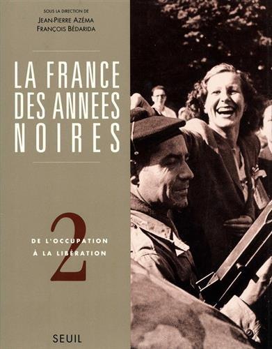 La France des années noires. Tome II. De l'Occupation à la Libération