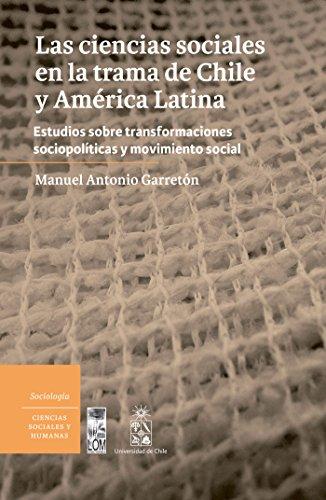Las Ciencias sociales en la trama de Chile y América Latina: Estudios sobre transformaciones socio-políticas y movimiento social