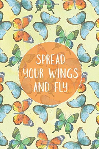 Spread Your Wings: Butterfly Quote Ruled/Lined Journal Notebook 6x9