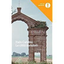Le città invisibili (Oscar opere di Italo Calvino Vol. 11) (Italian Edition)