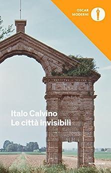 Le città invisibili (Oscar opere di Italo Calvino Vol. 11) di [Calvino, Italo]
