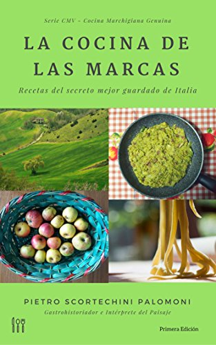 La Cocina De Las Marcas: recetas del secreto mejor guardado de Italia...