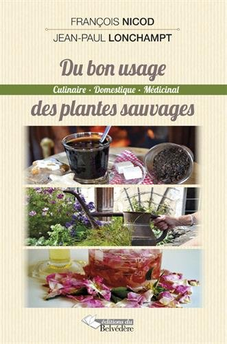 Du bon usage des plantes sauvages : Culinaire, domestique et médical