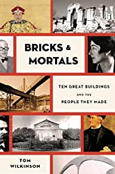 Bricks & Mortals: Ten Great Buildings and the People They Made
