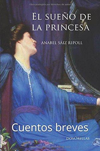 El sueño de la princesa: Cuentos breves