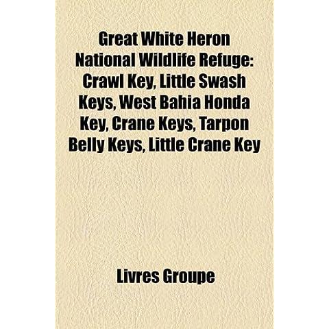 Great White Heron National Wildlife Refuge: Crawl Key, Little Swash Keys, West Bahia Honda Key, Crane Keys, Tarpon Belly Keys, Little Crane Key