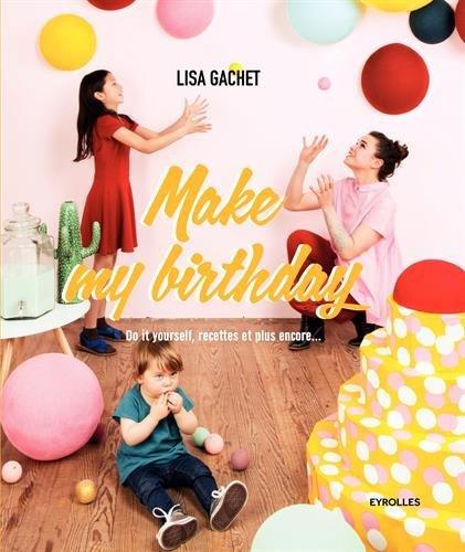 Make my birthday: Do it yourself, recettes et plus encore...