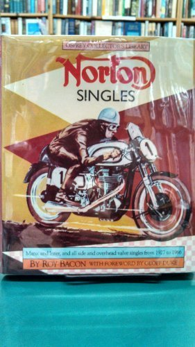Norton Singles: Manx and Inter, and All Side and Overhead Valve Singles from 1927 to 1966 by Roy H. Bacon (1983) Hardcover