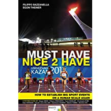 Must Have. Nice to Have: How to establish big sport events on a human scale again (English Edition)