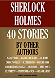 SHERLOCK HOLMES:  40 STORIES BY OTHER WRITERS (3 NOVELS & 37 SHORT STORIES) MARK TWAIN, MAURICE LE BLANC, O. HENRY, CAROLYN WELLS, JOHN KENDRICK BANGS & OTHERS (Timeless Wisdom Collection Book 1598)