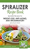 Image de Spiralizer Recipe Book: Spiralizer Recipes for Weight Loss, Anti-Aging, Anti-Inflamma