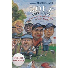 Golf Anecdotes: From the Links of Scotland to Tiger Woods by Robert Sommers (2004-05-27)