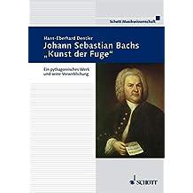 """Johann Sebastian Bachs """"Kunst der Fuge"""": Ein pythagoreisches Werk und seine Verwirklichung"""