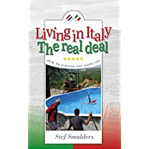 Living in Italy: The Real Deal - How to Survive the Good Life (an expat travel guide) (English Edition)