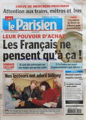 PARISIEN (LE) [No 19649] du 09/11/2007 - LES CONFLITS SOCIAUX - LEUR POUVOIR D'ACHAT / LES FRANCAIS NE PENSENT QU'A CA - NOS LECTEURS ONT ADORE JOHNNY HALLYDAY - L'EX-PATRON DU BARON AU TRIBUNAL POUR PROXENETISME - BERNARD LAPORTE / ENQUETE OUVERTE par Collectif