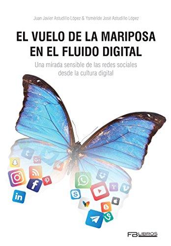 El vuelo de la mariposa en el fluido digital: Una mirada sensible de las redes sociales desde la cultura digital por Juan Javier Astudillo López