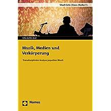 Musik, Medien und Verkörperung: Transdisziplinäre Analyse populärer Musik