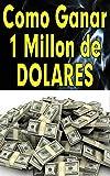 Como Ganar 1 Millón de Dolares (Secreto Revelado)
