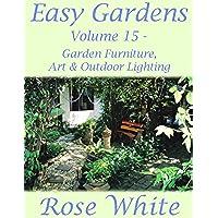 Easy Gardens Volume 15 - Garden Furniture, Art and Outdoor Lighting (Easy Gardens A to Z) (English Edition)