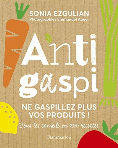 Anti-gaspi : ne gaspillez plus vos produits ! Tous les conseils en 200 recettes