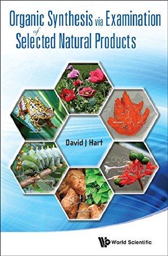 Organic Synthesis Via Examination of Selected Natural Products by David J Hart (2011-02-21)