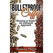 Bulletproof Coffee: Blessing or Scam? An unbiased Approach (Weight Loss, Diet, Upgraded Coffee, Paleo Diet, MTC Oil, Butter Coffee, Upgraded Diet) (English Edition)