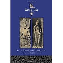Kuan-yin: The Chinese Transformation of Avalokitesvara (Institute for Advanced Study of World Religions)