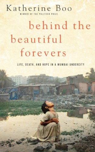 Behind the Beautiful Forevers by Katherine Boo (February 26,2013)
