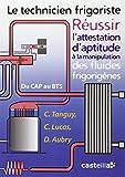 Le technicien frigoriste - Réussir l'attestation d'aptitude à la manipulation des fluides frigorigènes du CAP au BTS