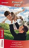Prince et papa : Un bonheur royal - Un bébé au château - L'héritier des Harrington (Edition Spéciale t. 83)