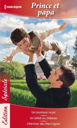 Prince et papa : Un bonheur royal - Un bébé au château - L'héritier des Harrington (Edition Spéciale) (French Edition)