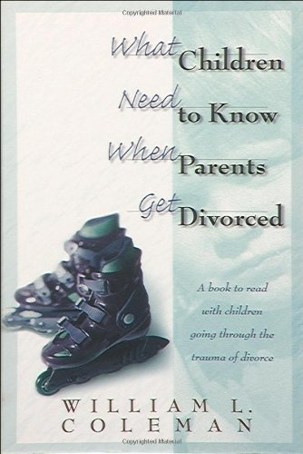 What Children Need to Know When Parents Get Divorced by William L. Coleman (1998-03-01)