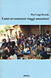 Scarica Libro I miei avventurosi viaggi umanitari (PDF,EPUB,MOBI) Online Italiano Gratis