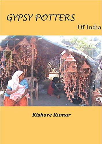 GYPSY POTTERS of India: A Docu-Fiction on the craft  and Tradition of Indian Potters (Culture,Heritage Book 2) (English Edition)