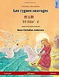 Les cygnes sauvages – Ye tieng oer. Livre bilingue pour enfants adapté d'un conte de fées de Hans Christian Andersen (français – chinois)