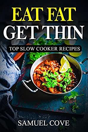 Eat Fat Get Thin: 230+ of The Very BEST Fat Burning Slow Cooker Recipes - Your Guide to Rapid ...