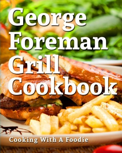 george-foreman-grill-cookbook-101-irresistible-indoor-grill-recipes-for-busy-people-volume-1-george-
