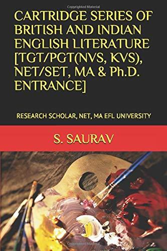 CARTRIDGE SERIES OF BRITISH AND INDIAN ENGLISH LITERATURE [TGT/PGT(NVS, KVS), NET/SET, MA & Ph.D. ENTRANCE]: RESEARCH SCHOLAR, NET, MA EFL UNIVERSITY